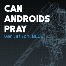 CAN ANDROIDS PRAY: BLUE